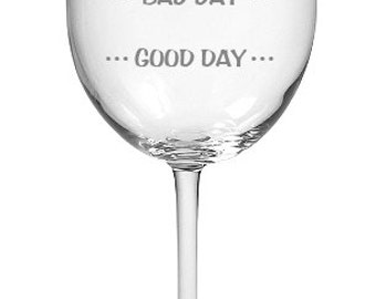 Good Day - Bad Day - Don't Even Ask Wine Glass.
