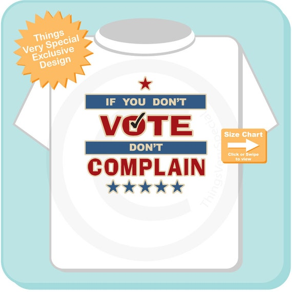 Items Similar To If You Don 39 T Vote Don 39 T Complain T Shirt
