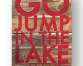 Custom Go Jump in the Lake 22 x 32  on Cedar planks! Add your lake name or family name.