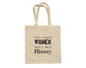 Cute Design Well Behaved Women Seldom Make History Tote Bag