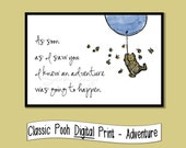 Adventure quote from Winnie the Pooh - INSTANT DOWNLOAD - 4x6, 5x7, 8x10