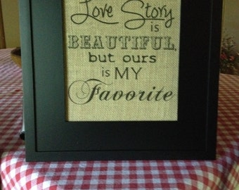 Our Love Story is my Favorite Phrase on Burlap