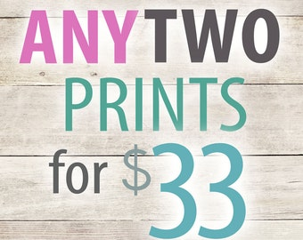 Purchase ANY TWO 8x10 Prints for 33 Dollars and save 7 dollars