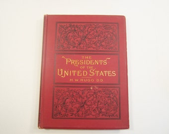 Antique Book The Presidents of the US  Henry W. Rugg 1890