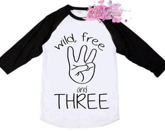 3rd Birthday Shirt - I'm Three - Wild Free and Three Shirt - Third Birthday - Happy Birthday - Toddler Birthday Shirt - Birthday Raglan