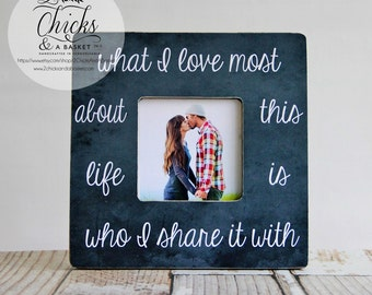 What I Love Most About This Life Is Who I Share It With Picture Frame, Wedding Picture Frame, Family Picture Frame