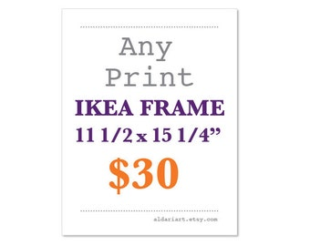 "Any Print 11 1/2 x 15 1/4"" - IKEA RIBBA Frame Size - Ikea ÖRKENED Frame Size"