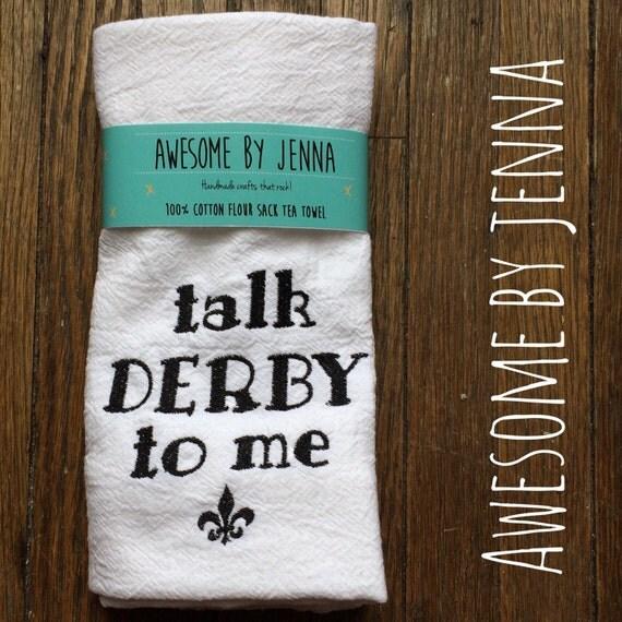 Talk Derby To Me Embroidered Flour Sack Tea Towel Kentucky