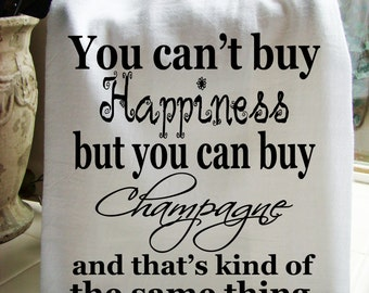 Champagne and Happiness tea towel - Funny kitchen gift - dish towel- super cute flour sack towel