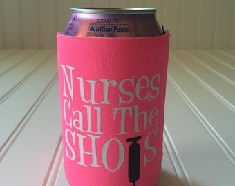 Nurses Call The Shots, Can Holder, Beverage Insulator, Nurses Gift, CNA Gift, Can Hugger, Insulated Beverage Holder,
