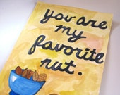 PDF Instant Download.You Are My Favorite Nut. Valentines Day Card. Print. Funny Husband Card. Typography Art. Bowl of Nuts.
