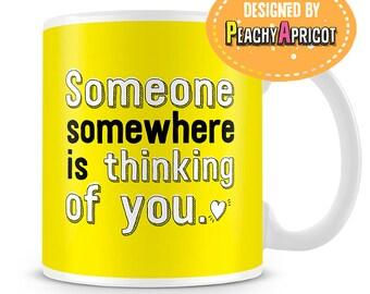 Someone Somewhere is Thinking of You mug