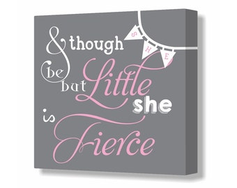 Pink and Gray Baby Girl Nursery Sign Though she be But Little She is Fierce Nursery Canvas Decor