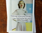 Blank Greeting Card - #54B - Nothing Ruins Your Friday Like Realizing It's Only Thursday...