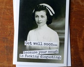 Blank Greeting Card - #97B - Get Well Soon Because Your Cough Is Fu#*@.......