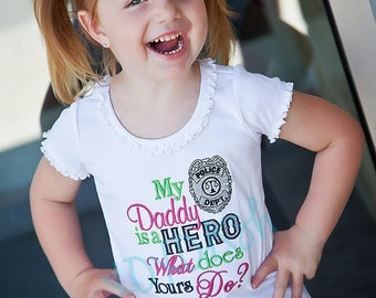 Girls Police Shirt-My Daddy is a Hero What does yours do--Embroidered shirt or Bodysuit