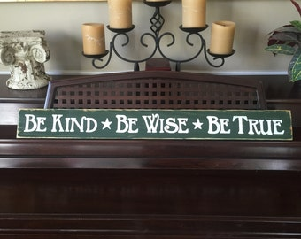 Be Kind Be Wise Be True XL Sign Plaque Wall Art Wooden You Pick from 10+ Colors Hand Painted