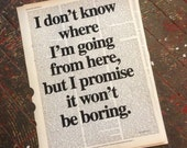 """Art Print: """"I don't know where I'm going from here, but I promise it won't be boring."""" – David Bowie quotation (broken dictionary) book page"""