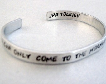 Tolkien Quote Bracelet - You Can Only Come To The Morning Through The Shadows - Hand Stamped Cuff in Aluminum, Brass or Sterling Silver