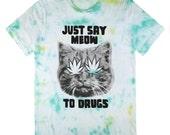 Say Meow to Drugs tie dye T-shirt UNISEX sizes S, M, L, XL