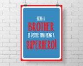 Superhero BROTHER Print -  Being a brother is better than being a superhero - kids Room - boys room - brothers - custom color - wall decor