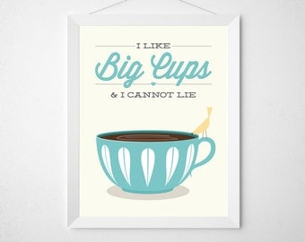 I like big cups and I cannot lie - Funny kitchen mid century modern print coffee tea typography poster wall retro colorful espresso aqua art