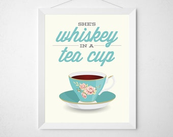 She's Whiskey in a Teacup print - funny kitchen art - typography poster wall aqua team floral rose fancy flower rose modern lady woman quote