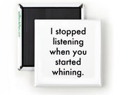 Funny Magnet; Funny Sarcastic Quotes; I Stopped Listening When You Started Whining; Comic Art; Playful Gift for Parents, Teenagers, Whiners