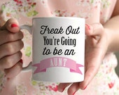 New Pregnancy Announcement Mugs Freak Out You're going to be an Aunt 11 oz or 15 oz Mug