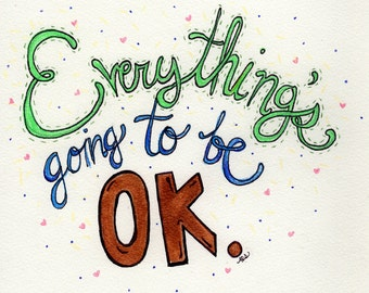 Everything's going to be OK.