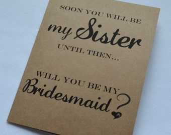 Soon you will be my Sister Bridesmaid Card soon to be sister cards kraft bridesmaid card sister in law bridesmaid card sister maid of honor