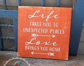 Life Takes You to Unexpected Places Love Brings You Home Hand Painted Wood Sign