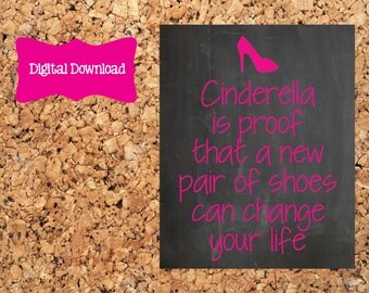 Digital Download 8x10 Chalkboard Cinderella is proof that a new pair of shoes can change your life Print