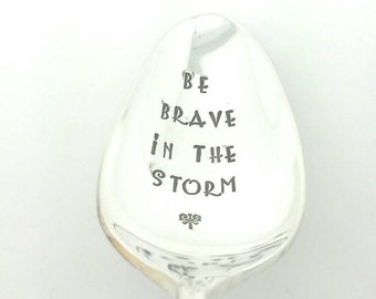 Hand Stamped Spoon -Be Brave In the Storm, Gift of Encouragement, Gift of Support