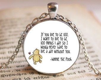 If You Live to be 100 I Want to live to be 100 minus 1 day Winnie the Pooh Pendant/Necklace Jewelry, Pooh Photo Jewelry Photo Pendant Gift