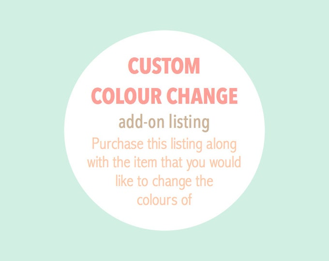 CUSTOM COLOUR CHANGE - Add-On - Purchase this listing along with your chosen item to have the colours changed to match your theme