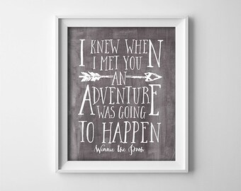 Nursery Art Print - Grey - Winnie The Pooh Quote - I knew when I met you an adventure was going to happen - Nursery Decor - SKU:114