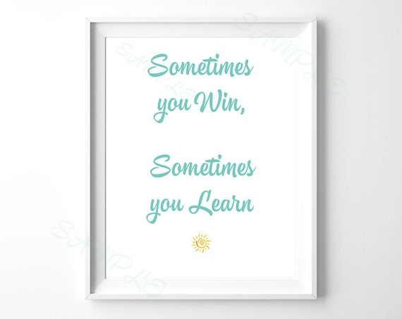 life quote sometimes you win sometimes you learn. Black Bedroom Furniture Sets. Home Design Ideas