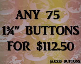 """Mix and Match Any 75 1.75"""" Pinback Buttons"""