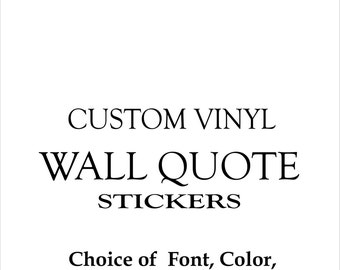 Custom Wall Quote Vinyl Sticker  - Easy to apply - Long Lasting - Sized to fit your project