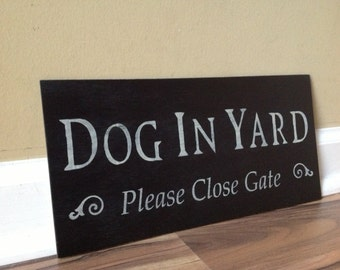 Dog In Yard Please Close Gate Sign/ Gate Sign/ Dog Sign/ Rustic distressed hand painted sign Dogs In Yard keep gate closed