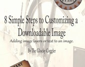 Digital Customization Tutorial ~ 8 Simple Steps to Customizing Dowloads ~ Add Graphics Images Text to Digital File Images DIY Graphic Design