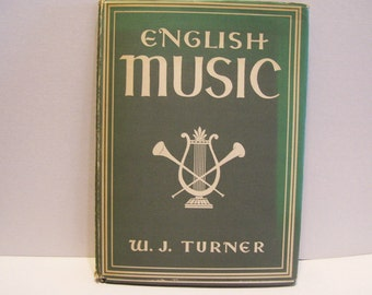 1945 English Music History with Dust Jacket W.J. Turner Hardcover Illustrated