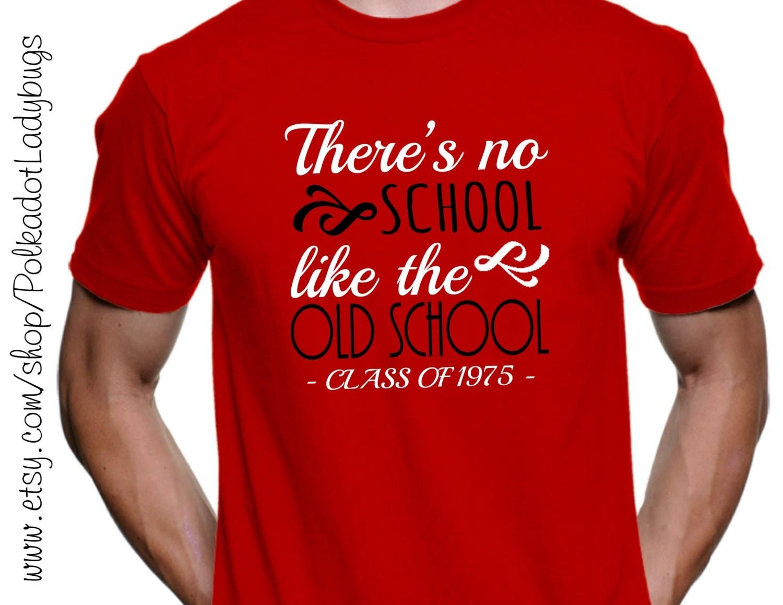 theres no school like the old school senior shirt high school reunion shirt custom t shirt heat transfer vinyl