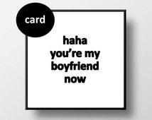 Quote Card - Haha You're My Boyfriend Now