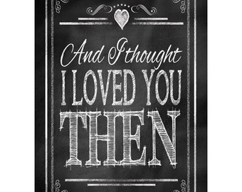 "Printable Anniversary ""And I thought I LOVED you THEN"" - instant download digital file - DIY - Rustic Chalkboard Collection"