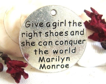 Marilyn Monroe Quote Charm,Monroe shoe word charm,Give a girl the right pair of shoes and she can conquer the world
