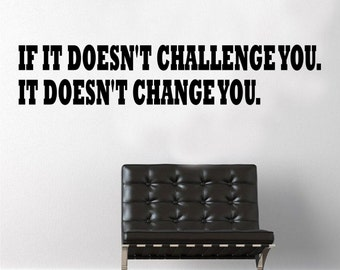 If it doesn't challenge you. It doesn't change you. - Wall Decal -Workout Decal - Gym Decal - Fitness Decal - Lifting Decal - Workout Decal