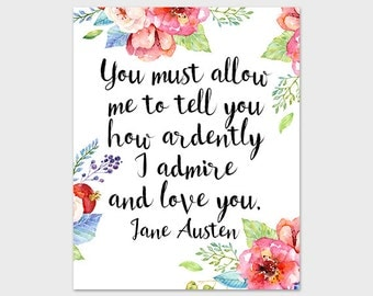 Jane Austen Quote Printable Art Print 8x10 Mr Darcy You Must Allow Me To Tell You How Ardently I Admire and Love You Pride and Prejudice
