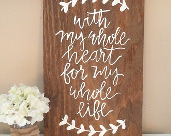 With my whole heart for my whole life sign - wedding sign - wedding decor - rustic wedding - rustic wedding decor - wooden wedding sign